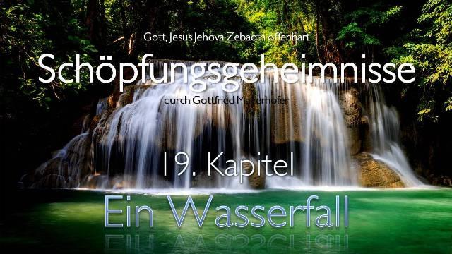 GOTT OFFENBART Schoepfungs-Geheimnisse - Ein Wasserfall - Durch Gottfried Mayerhofer
