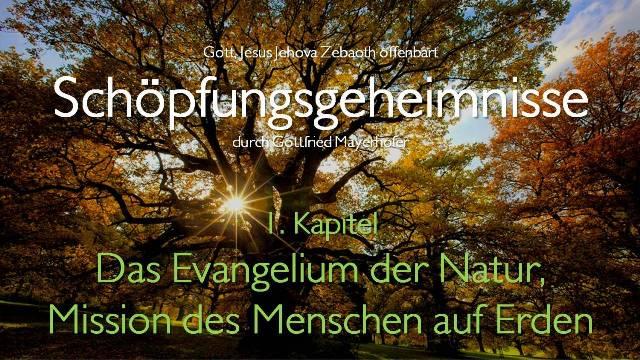 Gott offenbart Schoepfungs-Geheimnisse - Kapitel 1- Das Evangelium der Natur und die Mission des Menschen auf Erden - durch Gottfried Mayerhofer