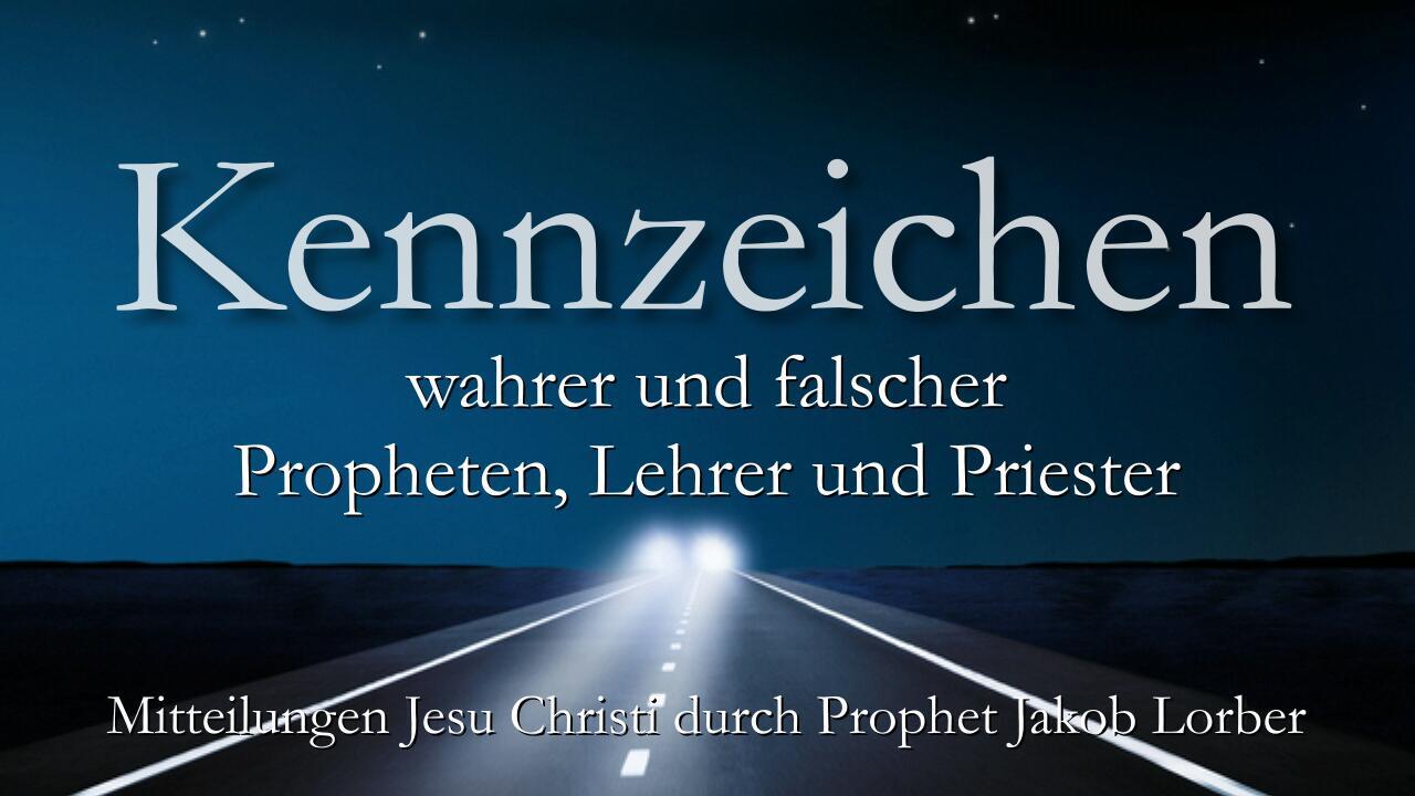 Kennzeichen wahrer und falscher Propheten, Lehrer und Priester - Jesus offenbart durch Jakob Lorber-1280