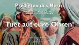 PREDIGTEN DES HERRN-37-TUET EURE OHREN AUF UND VERNEHMT HEILUNG EINES TAUBSTUMMEN Markus 7_32-37-Gottfried Mayerhofer