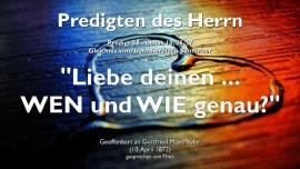 PREDIGTEN DES HERRN-38-Lukas-10_25-37 Der Barmherzige Samariter-Liebe deinen Naechsten-Wen und wie genau-Gottfried Mayerhofer