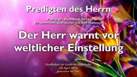 PREDIGTEN DES HERRN Gottfried Mayerhofer-40-Matthaeus-6_24-34 Warnung vor weltliche Einstellung