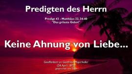 PREDIGTEN DES HERRN Gottfried Mayerhofer-43-Matthaeus-22_34-40 Das groesste Gebot Keine Ahnung von Liebe