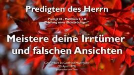 PREDIGTEN DES HERRN Gottfried Mayerhofer-44-Matthaeus-9_1-8 Heilung eines Gichtbruechigen-Meistere deine Irrtuemer und falschen Ansichten