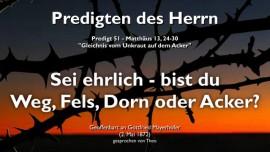 PREDIGTEN DES HERRN Gottfried Mayerhofer-51-Matthaeus-13_24-30 PRUEFE DICH und SEI EHRLICH-BIST DU WEG FELS DORN ODER ACKER