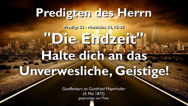 PREDIGTEN DES HERRN Gottfried Mayerhofer-53-Mattaeus-24_15-28 Die Endzeit-Halte dich an das Geistige