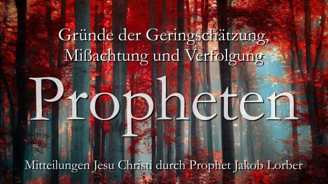 PROPHETEN GOTTES - FRUEHER und HEUTE - Verleumdet und Verfolgt - Offenbart von Jesus durch Jakob Lorber