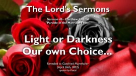 THE LORDS SERMONS-45-Matthew-22_1-14 Parable of the Marriage Feast-Light or Darkness-Our own Choice