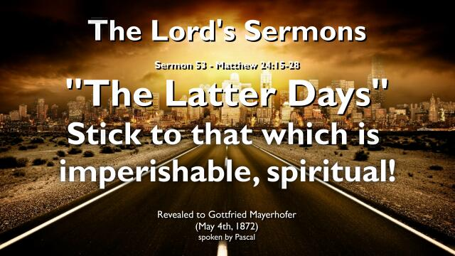 THE LORDS SERMONS Gottfried Mayerhofer-53-Matthew-24_15-28 The Latter Days-Stick to that which is spiritual
