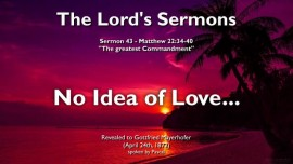THE LORDs SERMONS Gottfried Mayerhofer-43-Matthew-22_34-40 The greatest Commandment Wrong Perception of God and no idea of Love