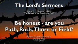The Lords Sermons Gottfried Mayerhofer-51-Matthew-13_24-30 Be honest-are you path rock thorn or field Tares in the Field