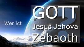 Wer ist Gott Jesus Jehova Zebaoth
