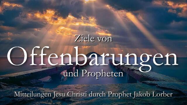 Ziele von Offenbarungen und Propheten - Jesus offenbart durch Jakob Lorber