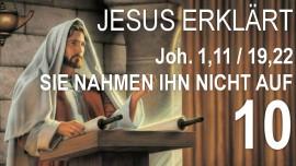 10 Schrifttext Erklaerungen Jakob Lorber-Johannes-1-11_19-22-Seine Eigenen nahmen ihn nicht auf