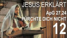 12-Schrifttexterklaerungen Jakob Lorber-Apostelgeschichte-27-24 Fuerchte dich nicht Paulus-Jesus erlaeutert Schrifttexte