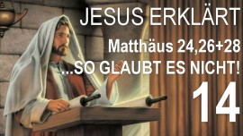 14-Schrifttexterklaerungen von Jesus-Matthaeus-24-26-28-Wenn sie euch sagen Er ist in der Wueste so glaubt es nicht-Jakob Lorber