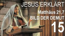 15-Schrifttexterklaerung von Jesus-Matthaeus-21-7-Und sie fuehrten das Fuellen-Jakob Lorber