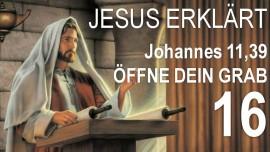 16-Schrifttexterklaerungen von Jesus Johannes 11-39 Hebt den Stein ab-Oeffne dein Grab-Jakob Lorber