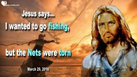 2016-03-29 - Jesus wanted to go Fishing-The Nets were torn-Divide and Conquer-Love Letter from Jesus Christ