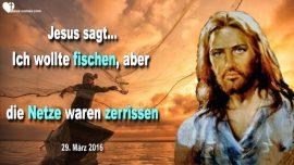 2016-03-29 - Jesus wollte Fischen-Die Netze waren zerrissen-Spalten und Erobernt-Liebesbrief von Jesus Christus