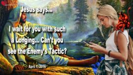 2016-04-01 - How Prayer fails-Wait with Longing-Recognize the Enemys Tactic-Love Letter from Jesus Christ