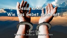 2016-04-01 - Jesus erklaert - Wie das Gebet scheitert