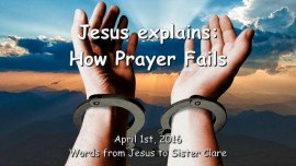 2016-04-01 - Jesus explains - How Prayer fails