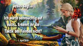 2016-04-01 - Wie Gebete scheitern-Sehnsucht warten-Taktik des Feindes erkennen-Liebesbrief von Jesus