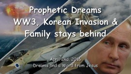 2016-04-02 - Prophetic Dreams - World War 3 - Korean Invasion - Family stays behind