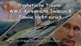 2016-04-02 - Prophetische Traeume - Der dritte Weltkrieg - Koreanische Invasion - Familie bleibt zurueck