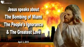 2016-04-03 - Bombing of Miami-Ignorance of the People-The Greatest Love Letter from Jesus Christ