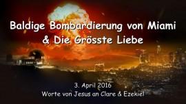 2016-04-03 - JESUS SPRICHT ueber die baldige Bombardierung von Miami und die Groesste Liebe