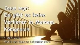 2016-04-04 - JESUS SAGT - Da gibt es keine Verlierer in Meinem Koenigreich