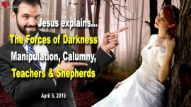 2016-04-05 - Forces of Darkness-Deception Manipulation Control Calumny-Teachers-Shepherds-Love Letter from Jesus