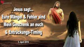 2016-04-05 - Maengel Fehler Geschenk Gottes Demut Stolz Verleumdung Entrueckung Timing-Liebesbrief von Jesus