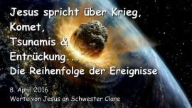 2016-04-08 - Jesus spricht ueber Krieg, Komet, Tsunamis und Entrueckung - Die Reihenfolge der Ereignisse