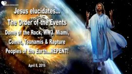 2016-04-08 - Order Events-Dome of the Rock-Worldwar-Comet-Tsunamis-Rapture-Love Letter from Jesus