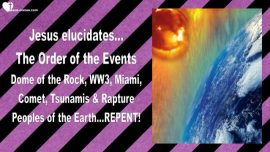 2016-04-08 - Order of Events-Comet Puerto Rico-World War 3-Tsunamis-Miami nuked-Rapture-Love Letter from Jesus