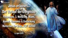 2016-04-08 - Verlauf Ereignisse-Felsendom-Weltkrieg-Komet-Tsunamis-Entruckung-Liebesbrief von Jesus