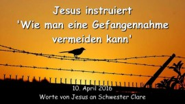 2016-04-10 - Jesus instruiert - Wie man eine Gefangennahme vermeiden kann