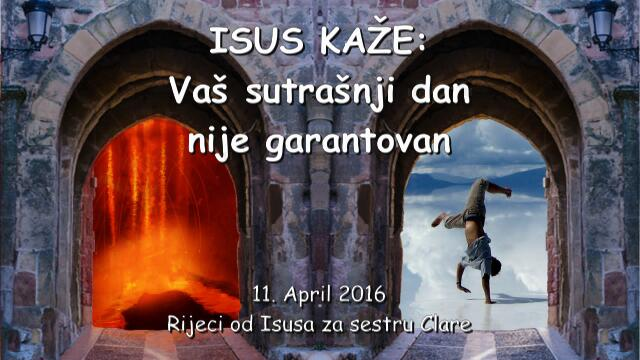 2016-04-11 - ISUS KAŽE - Vaš sutrašnji dan nije garantovan
