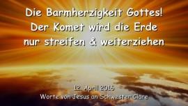 2016-04-12 - DIE BARMHERZIGKEIT GOTTES - Der Komet wird die Erde nur streifen und weiterziehen
