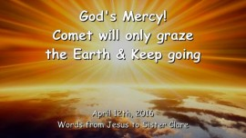 2016-04-12 - God's Mercy - The Comet will only graze the Earth and keep going