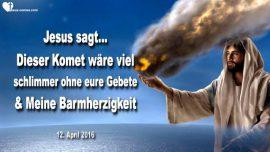 2016-04-12 - Komet wird Erde streifen und weiterziehen dank Barmherzigkeit Gottes-Liebesbrief von Jesus