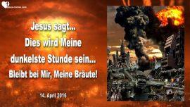 2016-04-14 - Bleibt bei Mir-Braut Christi-Dunkelste Stunde der Menschheit-Horror-Atomkrieg-Liebesbrief von Jesus