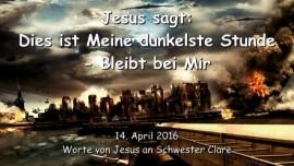2016-04-14 - Jesus sagt - Dies ist Meine dunkelste Stunde - Bleibt bei Mir