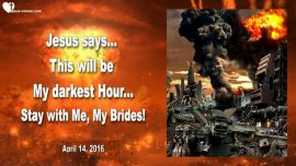 2016-04-14 - Stay with Me-Bride of Christ-Darkest Hour of Mankind-Horror-Nuclear War-Love Letter from Jesus
