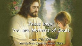 2016-04-17 - JESUS SAYS - You are Mothers of Souls