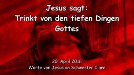 2016-04-20 - Jesus sagt - Trinkt von den tiefen Dingen Gottes