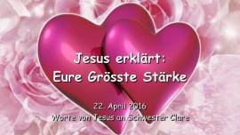 2016-04-22 - Jesus erklaert - Eure Groesste Staerke